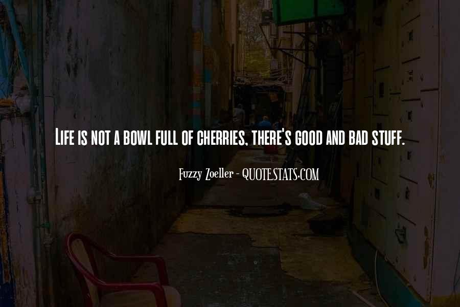 Quotes About Life Good And Bad #227148
