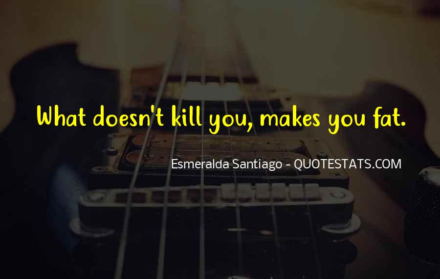 Quotes About What Doesn't Kill You #1021535
