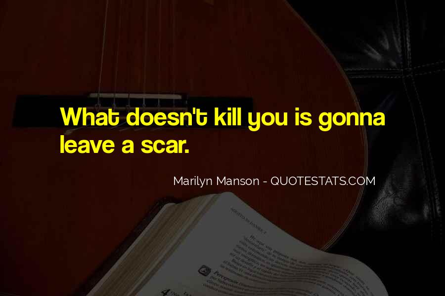 Quotes About What Doesn't Kill You #1066633