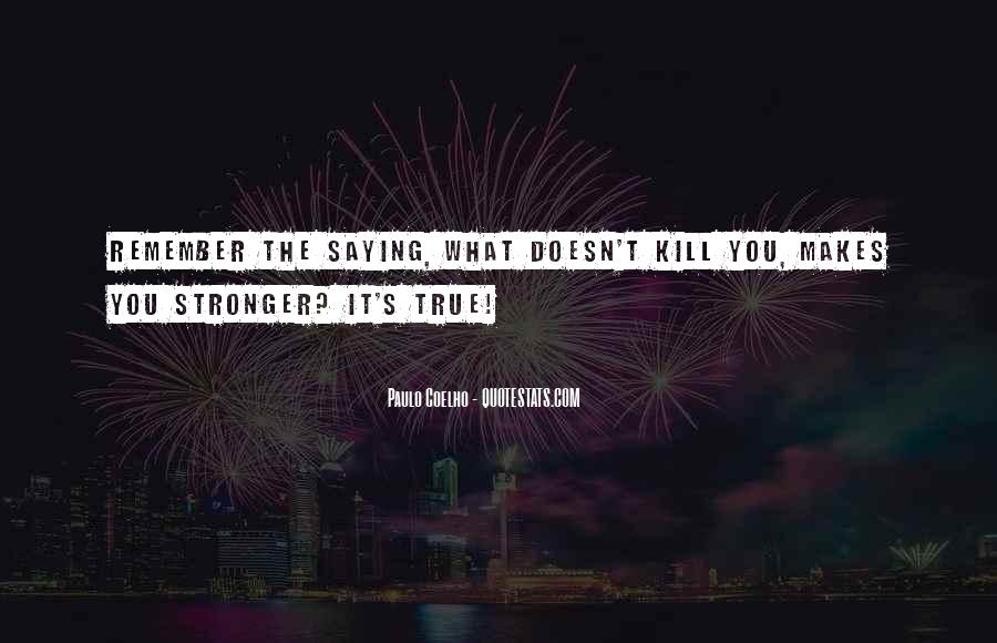 Quotes About What Doesn't Kill You #1155400