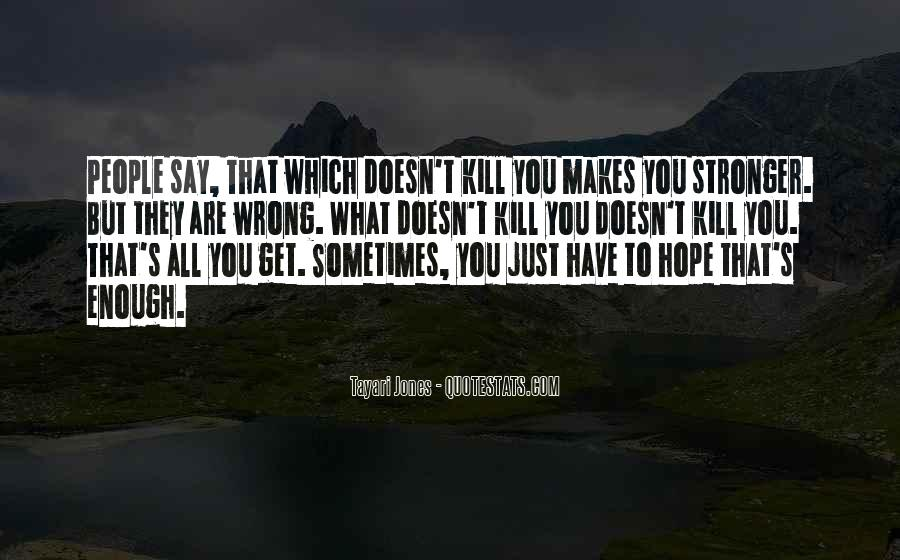 Quotes About What Doesn't Kill You #1462354