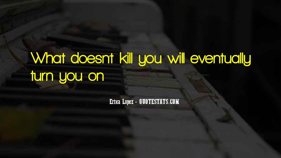 Quotes About What Doesn't Kill You #1636335