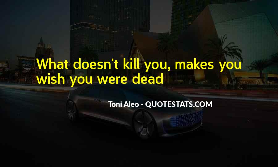 Quotes About What Doesn't Kill You #1643587