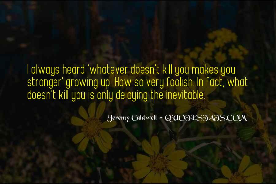 Quotes About What Doesn't Kill You #45561