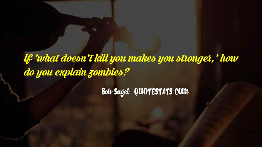 Quotes About What Doesn't Kill You #522437