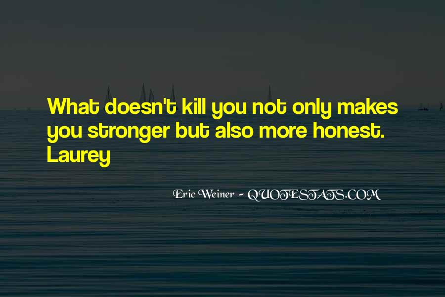 Quotes About What Doesn't Kill You #708195