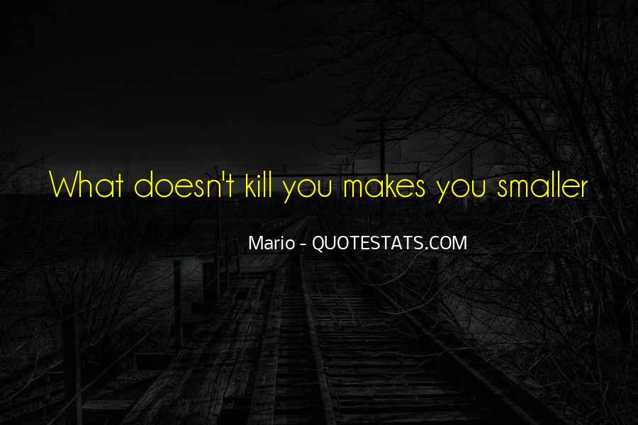 Quotes About What Doesn't Kill You #722487