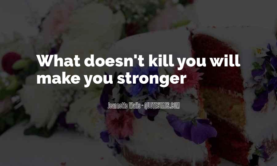 Quotes About What Doesn't Kill You #799536