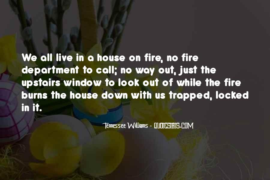 Quotes About A House On Fire #1488782
