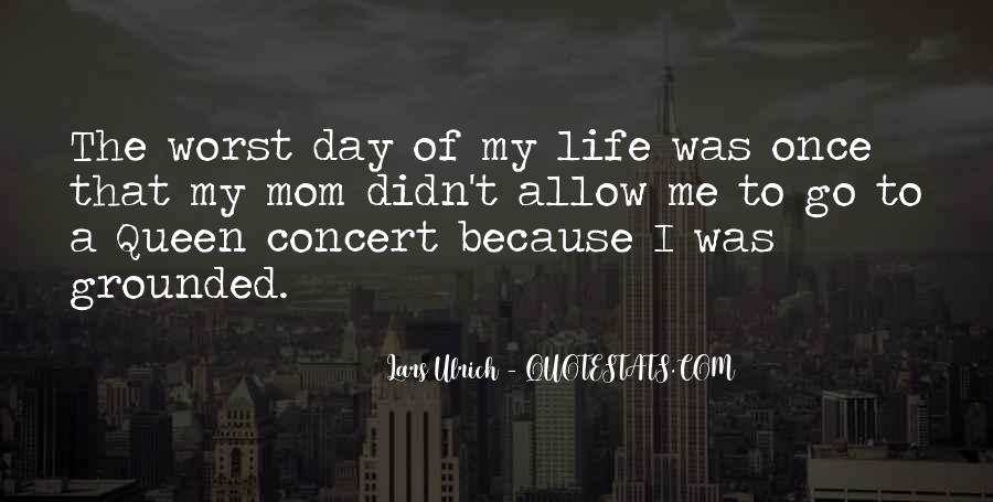 Quotes About Worst Day Of Life #1178867