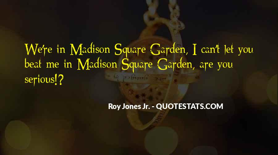Quotes About Madison Square Garden #1464662