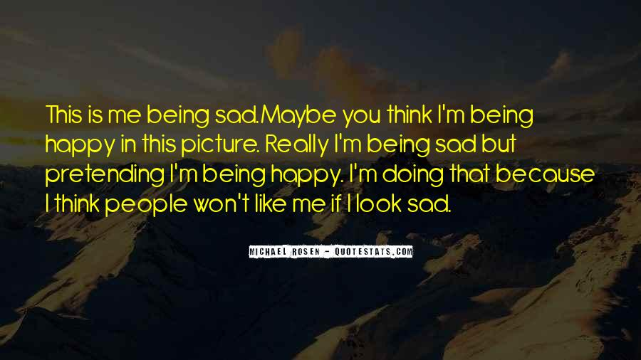 Quotes About Being Happy Not Sad #1740007