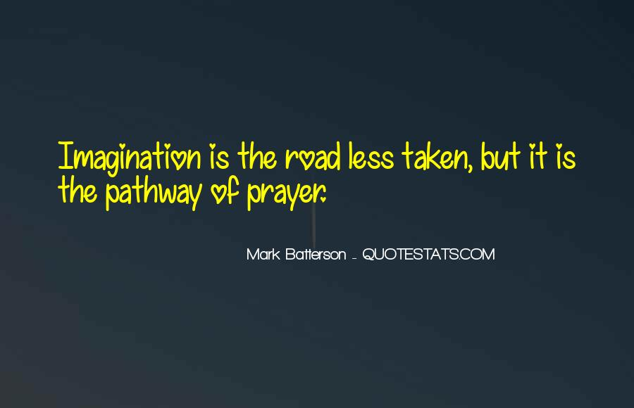 Quotes About The Road Less Taken #1251759