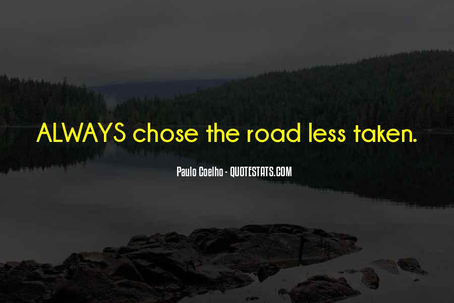 Quotes About The Road Less Taken #1803889