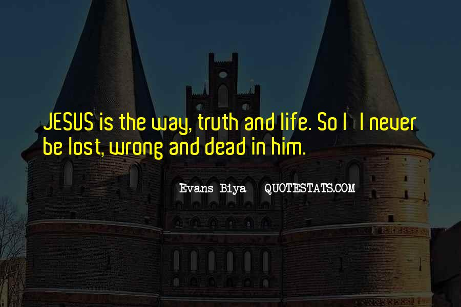 Quotes About The Way The Truth The Life #477744