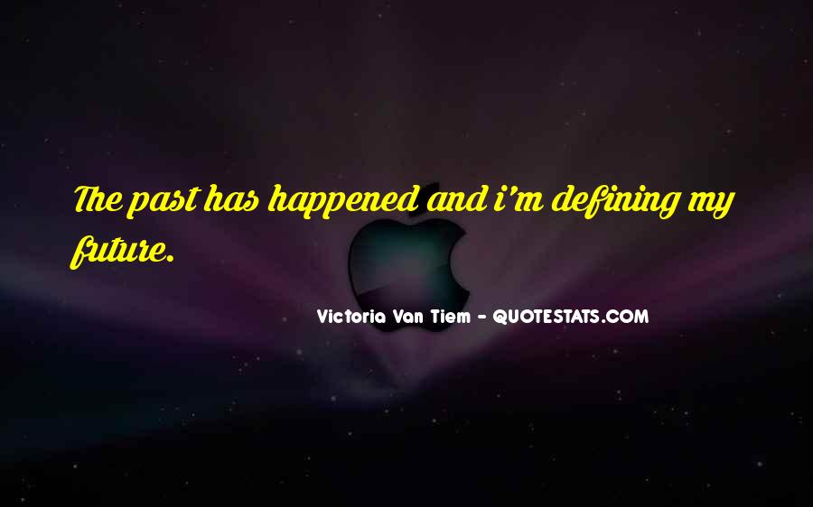 Quotes About Past Defining Future #480146