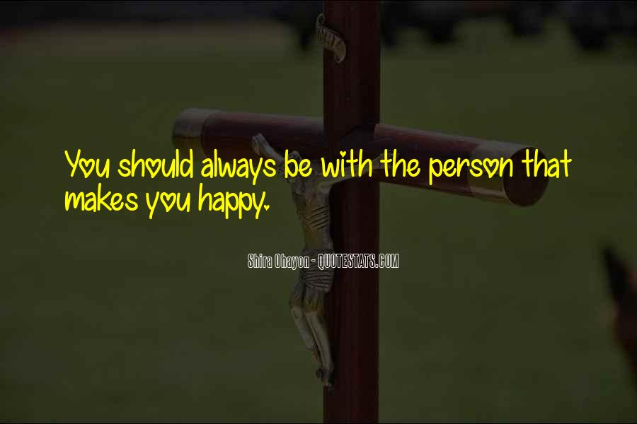 Quotes About The One Person Who Makes You Happy #1521926