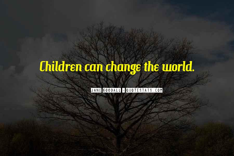 Quotes About Changing World #146410