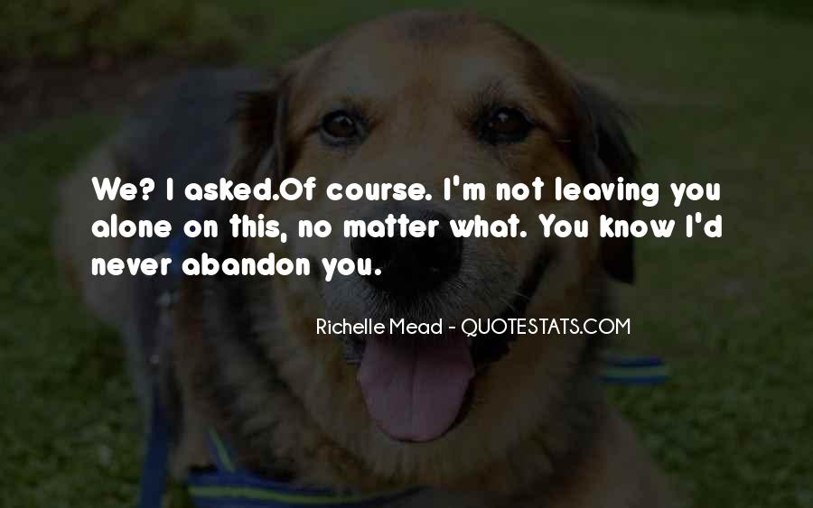Quotes About Leaving Someone Alone #302415