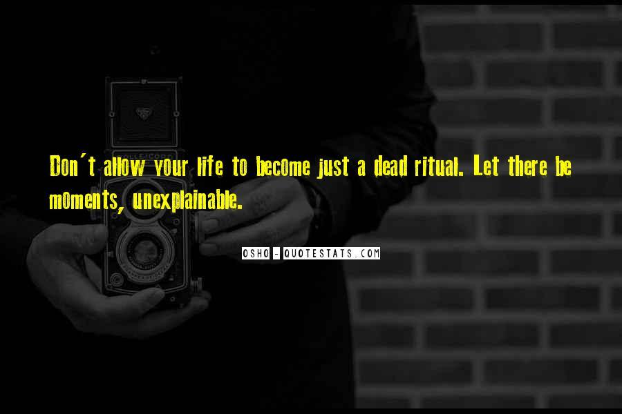 Quotes About Unexplainable Life #1803079
