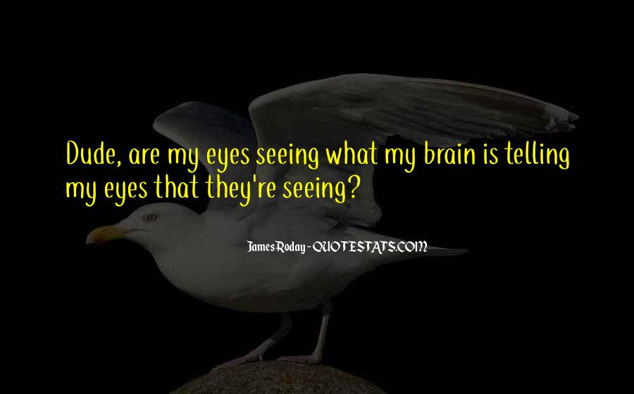 Quotes About Not Seeing Eye To Eye #13262