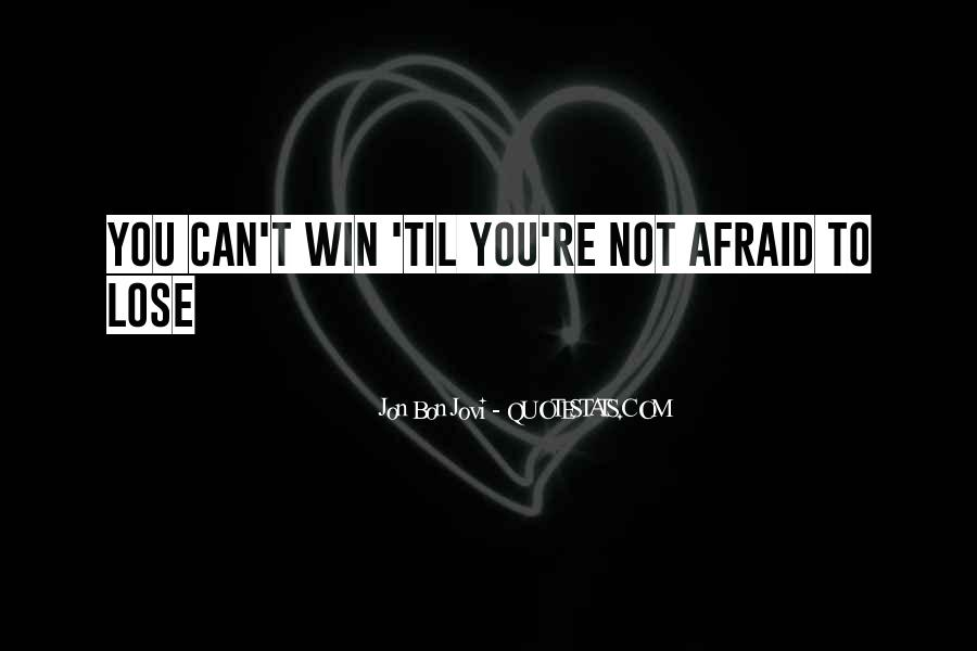 Quotes About Afraid To Lose #1112869