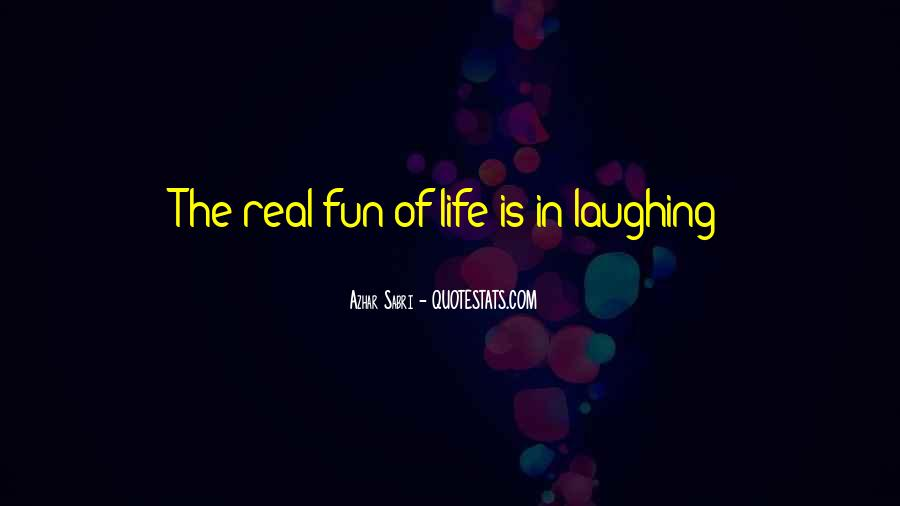 Quotes About Fun In Life #458121