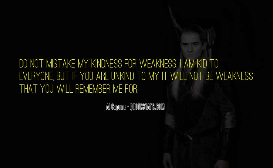 Quotes About Do Not Mistake My Kindness For Weakness #1330214