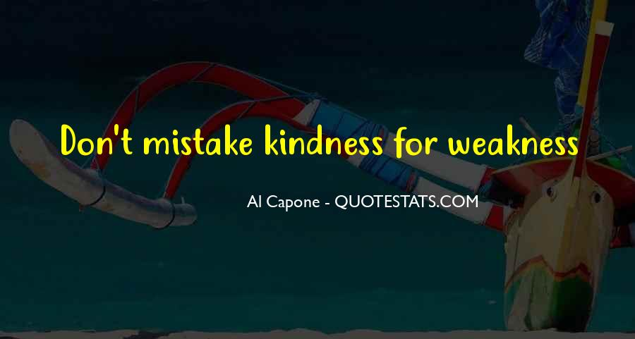 Quotes About Do Not Mistake My Kindness For Weakness #133422