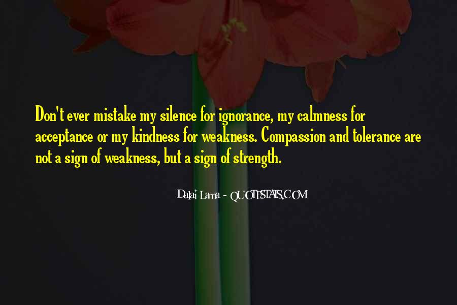 Quotes About Do Not Mistake My Kindness For Weakness #1364380