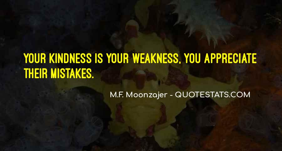 Quotes About Do Not Mistake My Kindness For Weakness #259898