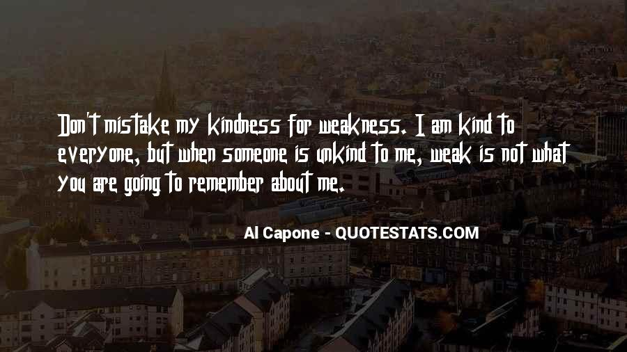 Quotes About Do Not Mistake My Kindness For Weakness #396311