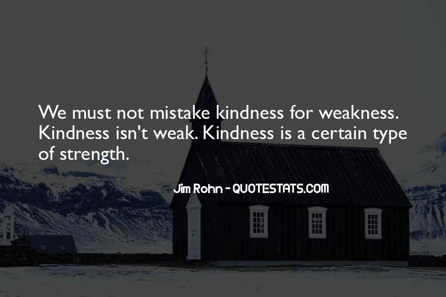 Quotes About Do Not Mistake My Kindness For Weakness #432771