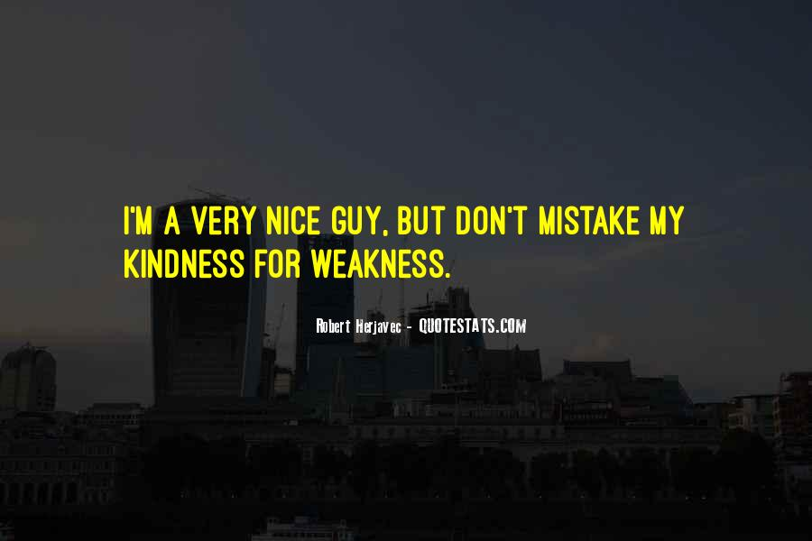 Quotes About Do Not Mistake My Kindness For Weakness #450154