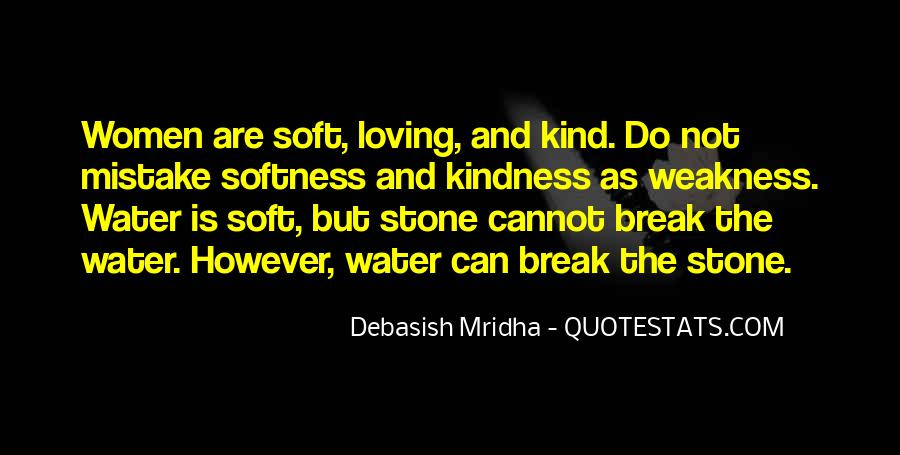 Quotes About Do Not Mistake My Kindness For Weakness #543368