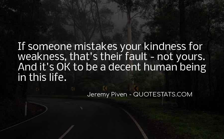 Quotes About Do Not Mistake My Kindness For Weakness #587979