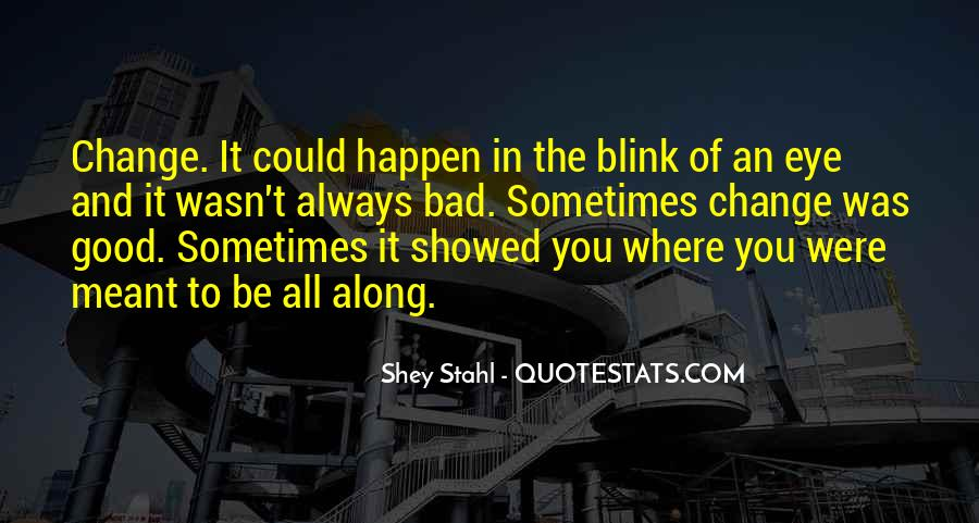 Quotes About Change In The Blink Of An Eye #1542475