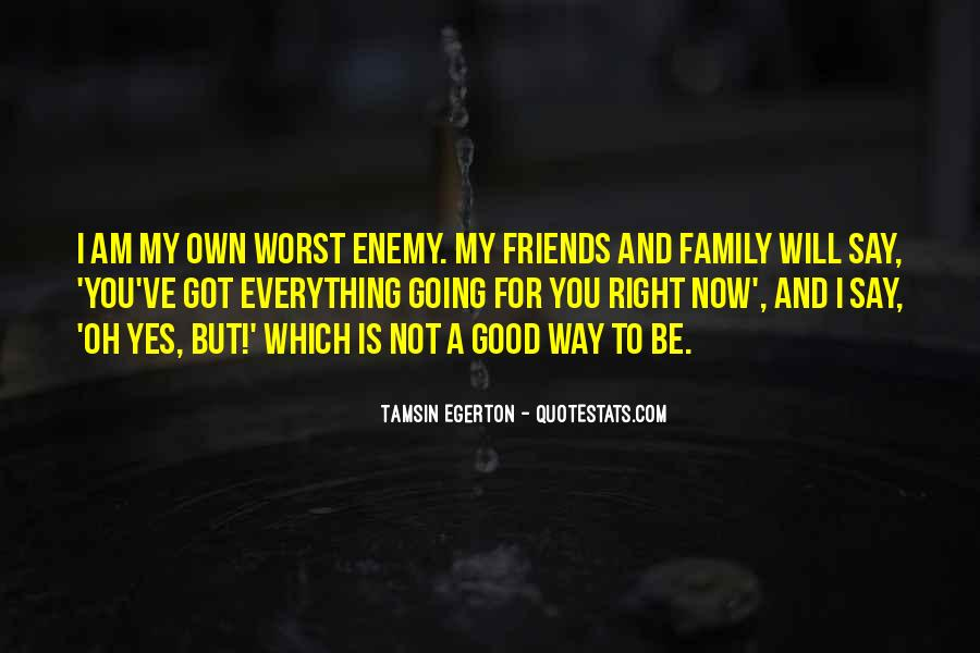 Quotes About My Own Worst Enemy #338768
