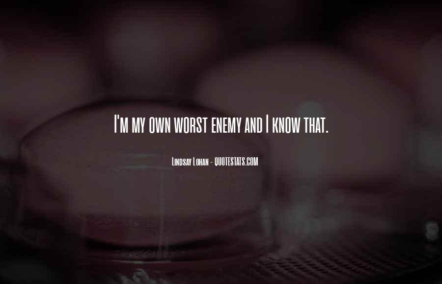 Quotes About My Own Worst Enemy #474551