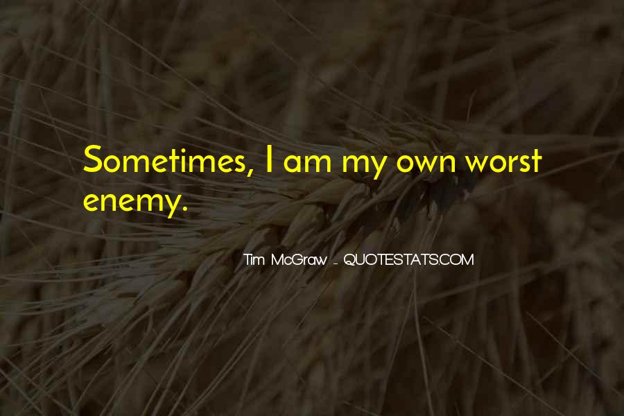 Quotes About My Own Worst Enemy #595168