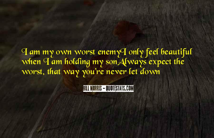 Quotes About My Own Worst Enemy #680976