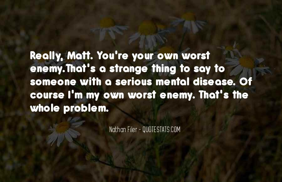 Quotes About My Own Worst Enemy #941797