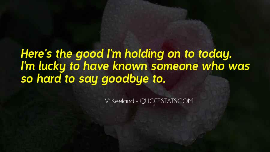 Quotes About It's Hard To Say Goodbye #1176964