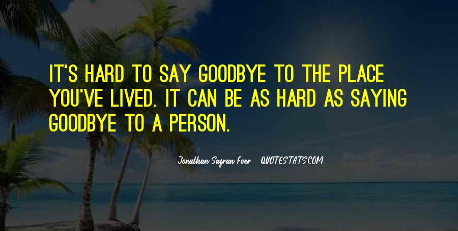 Quotes About It's Hard To Say Goodbye #764312
