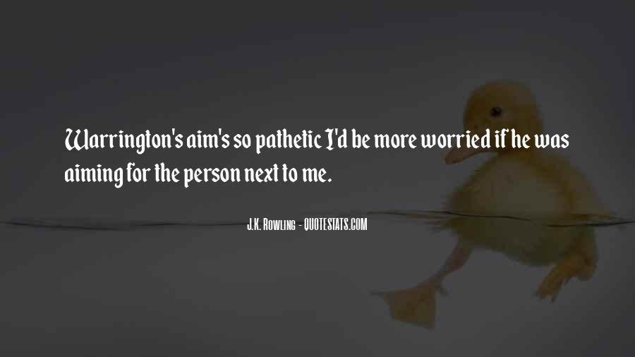 Quotes About A Pathetic Person #1152226