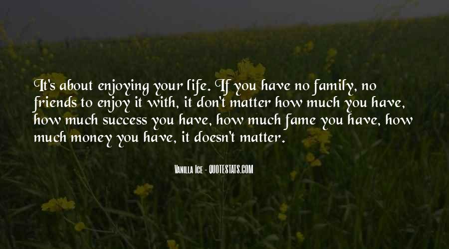 Quotes About Enjoying Life With Family #126566