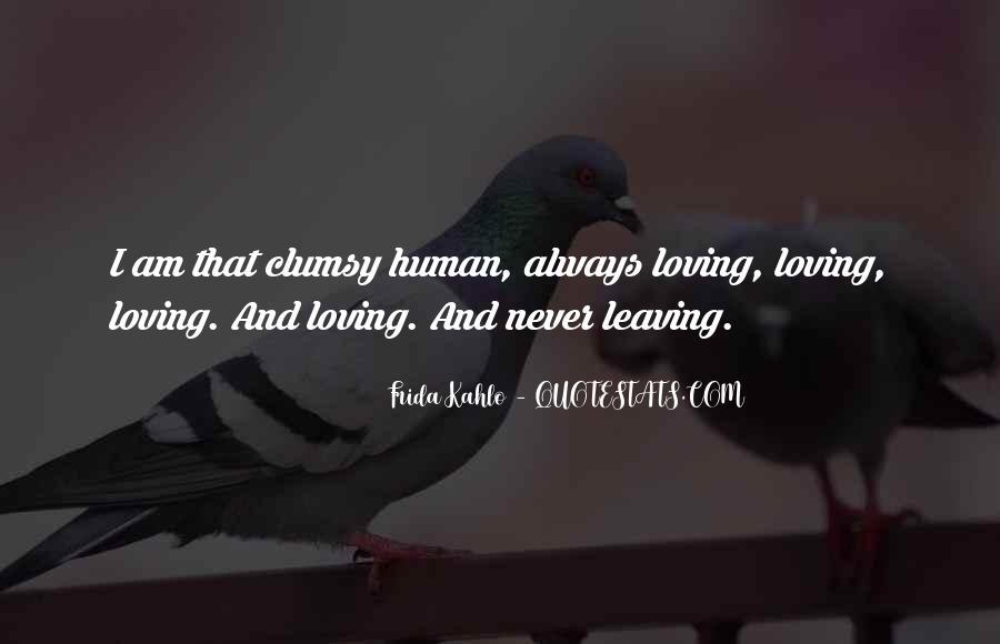 Quotes About Leaving Those You Love #168601