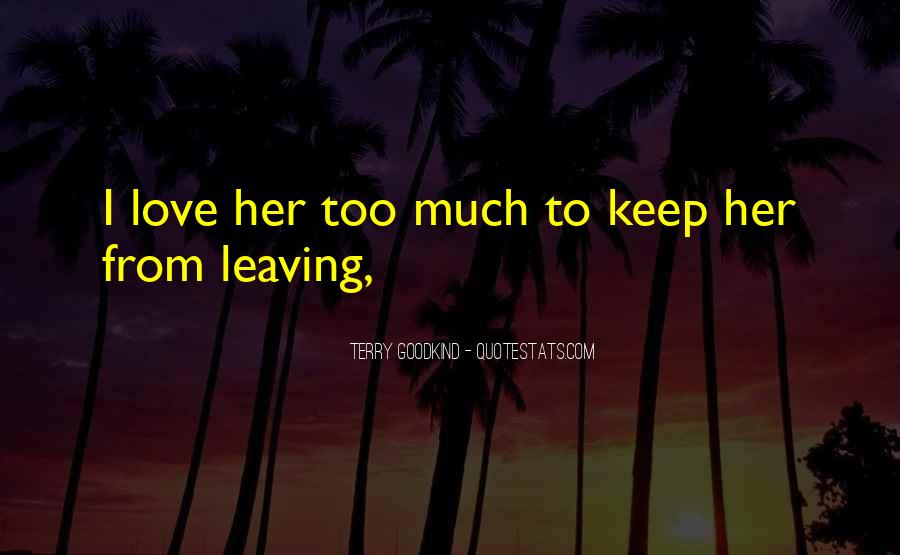 Quotes About Leaving Those You Love #8474