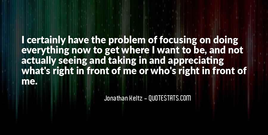 Quotes About Seeing What Is Right In Front Of You #251708