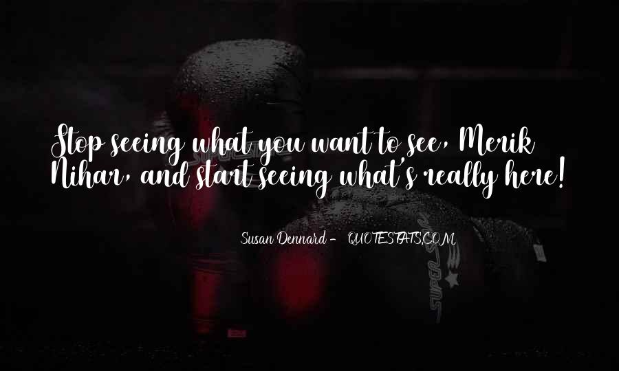 Quotes About Seeing What You Want To See #1705067